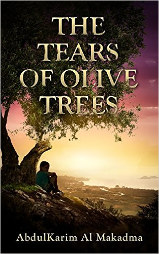 The Tears of Olive Trees: An Autobiographic Story Featuring Poems From Mahmoud Darwish  by AbdulKarim Al Makadma